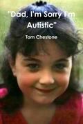 """Dad, I'm Sorry I'm Autistic"""