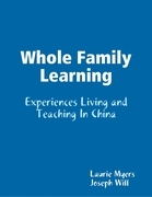 Whole Family Learning: Experiences Living and Teaching In China