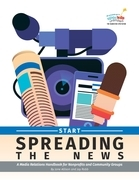 Start Spreading the News: A Media Relations Handbook for Nonprofits and Community Groups
