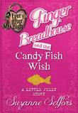 Ever After High: Ginger Breadhouse and the Candy Fish Wish: A Little Jelly Story
