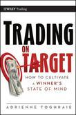 Trading on Target: How To Cultivate a Winner's State of Mind