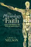 The Physiology of Faith: Fearfully & Wonderfully Made to Live & Prosper in Health