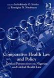 Comparative Health Law and Policy: Critical Perspectives on Nigerian and Global Health Law