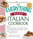 A The Everything Easy Italian Cookbook: Includes Oregano-Almond Pesto, Classic Chicken Parmesan, Grilled Portobello Mozzarella Polenta, Shrimp Scampi
