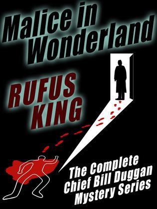 Malice in Wonderland: The Complete Adventures of Chief Bill Duggan