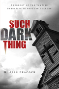 Such a Dark Thing: Theology of the Vampire Narrative in Popular Culture