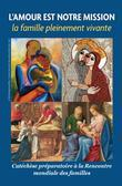 Love is Our Mission: The Family Fully Alive, French    A Preparatory Catechesis for the World Meeting of Families