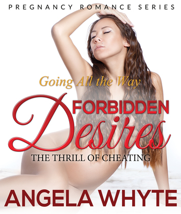 Going All the Way: Forbidden Desires: The Thrill of Cheating