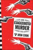 An Exaggerated Murder: A Novel