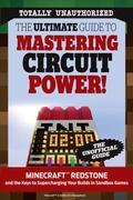 The Ultimate Guide to Mastering Circuit Power!: Minecraft®¿ Redstone and the Keys to Supercharging Your Builds in Sandbox Games