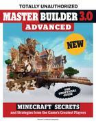 Master Builder 3.0 Advanced: Minecraft®¿ Secrets and Strategies from the Game's Greatest Players