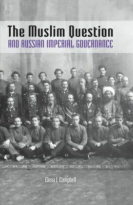 The Muslim Question and Russian Imperial Governance