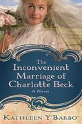 The Inconvenient Marriage of Charlotte Beck: A Novel