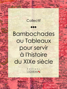 Bambochades ou Tableaux pour servir à l'histoire du XIXe siècle