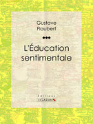 Gustave Flaubert - L'Education sentimentale