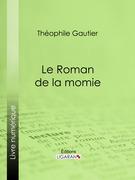 Theophile Gautier - Le Roman de la momie