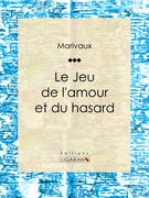 Pierre Carlet de Marivaux - Le Jeu de l'amour et du hasard