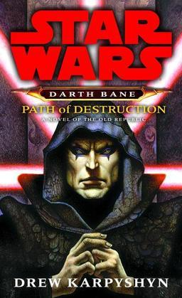 Path of Destruction: Star Wars (Darth Bane): A Novel of the Old Republic