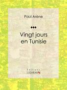Paul Arène - Vingt jours en Tunisie