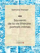 Souvenirs de la vie littéraire : portraits intimes