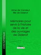 Mémoires pour servir à l'histoire de la vie et des ouvrages de Diderot, par Mme de Vandeul, sa fille