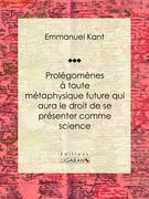 Prolégomènes à toute métaphysique future qui aura le droit de se présenter comme science
