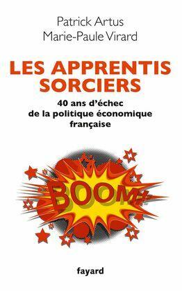 Les apprentis sorciers: 40 ans d'échec de la politique économique française
