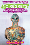 No Regrets: The Best, Worst, & Most #$%*ing Ridiculous Tattoos Ever