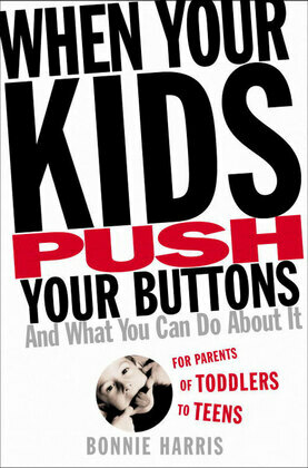 When Your Kids Push Your Buttons: And What You Can Do About It