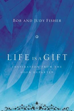 Life Is a Gift: Inspiration from the Soon Departed