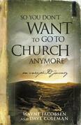 So You Don't Want to Go to Church Anymore