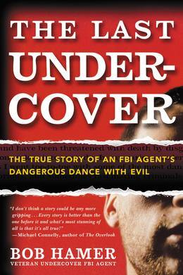 The Last Undercover: The True Story of an FBI Agent's Dangerous Dance with Evil