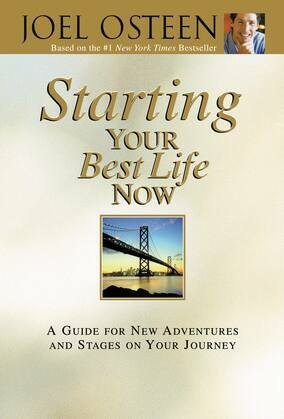 Starting Your Best Life Now: A Guide for New Adventures and Stages on Your Journey