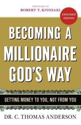 Becoming a Millionaire God's Way: Getting Money to You, Not from You