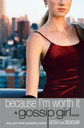 Gossip Girl #4: Because I'm Worth it: A Gossip Girl Novel
