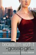 Gossip Girl #4: Because I'm Worth it: A Gossip Girl Novel