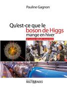 Qu'est-ce que le boson de Higgs mange en hiver et autres détails essentiels