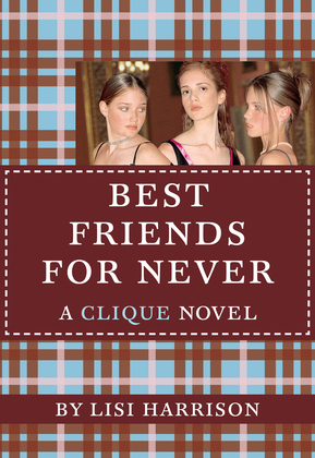 The Clique #2: Best Friends for Never: A Clique Novel