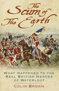 The Scum of the Earth: What Happened to the Real British Heroes of Waterloo?