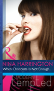 When Chocolate Is Not Enough... (Mills & Boon Modern Heat)