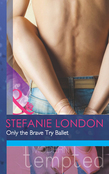Only the Brave Try Ballet (Mills & Boon Modern Tempted)