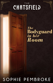 The Bodyguard in Her Room (A Chatsfield Short Story, Book 7)