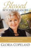 Blessed Beyond Measure: Experience the Extraordinary Goodness of God