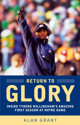 Return to Glory: Inside Tyrone Willingham's Amazing First Season AtNotre Dame