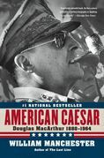 American Caesar: Douglas MacArthur 1880 - 1964