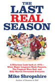 The Last Real Season: A Hilarious Look Back at 1975 - When Major Leaguers Made Peanuts, the Umpires Wore Red, and Billy Martin Terrorized Everyone