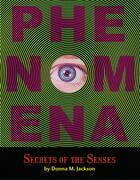 Phenomena: Secrets of the Senses: Secrets of the Senses