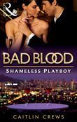 The Shameless Playboy (Bad Blood, Book 2)