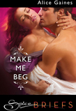 Make Me Beg (Mills & Boon Spice Briefs)