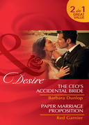 The CEO's Accidental Bride / Paper Marriage Proposition: The CEO's Accidental Bride / Paper Marriage Proposition (Mills & Boon Desire)